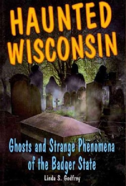 Haunted Wisconsin: Ghosts and Strange Phenomena of the Badger State (Paperback)