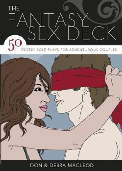 The Fantasy Sex Deck: 50 Erotic Role-Plays for Adventurous Couples (Cards)