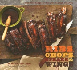Ribs, Chops, Steaks, & Wings: Irresistible Recipes for the Grill, Stovetop, and Oven (Hardcover)