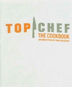 Top Chef: The Cookbook Introduction By Tom Colicchio (Hardcover)
