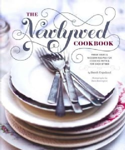 The Newlywed Cookbook: Fresh Ideas & Modern Recipes for Cooking With & for Each Other (Hardcover)