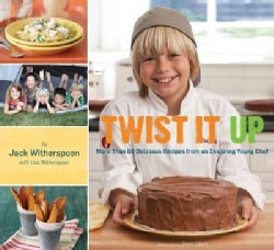 Twist It Up: More Than 60 Delicious Recipes from an Inspiring Young Chef (Hardcover)