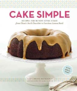 Cake Simple: Recipes for Bundt-Style Cakes from Classic Dark Chocolate to Luscious Lemon Basil (Hardcover)