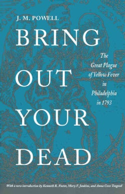 Bring Out Your Dead: The Great Plague of Yellow Fever in Philadelphia in 1793 (Paperback)