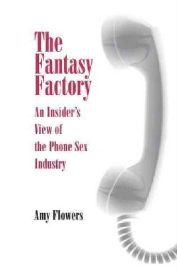 The Fantasy Factory: An Insider's View of the Phone Sex Industry (Paperback)