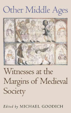 Other Middle Ages: Witnesses at the Margins of Medieval Society (Paperback)