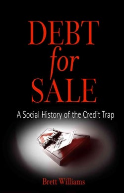 Debt For Sale: A Social History Of The Credit Trap (Paperback)