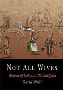 Not All Wives: Women Of Colonial Philadelphia (Paperback)