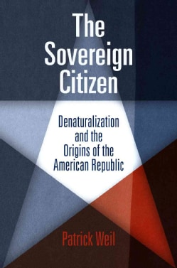 The Sovereign Citizen: Denaturalization and the Origins of the American Republic (Paperback)