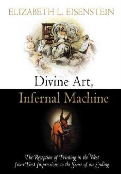 Divine Art, Infernal Machine: The Reception of Printing in the West from First Impressions to the Sense of an Ending (Paperback)