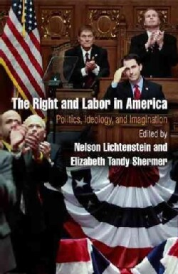 The Right and Labor in America: Politics, Ideology, and Imagination (Paperback)