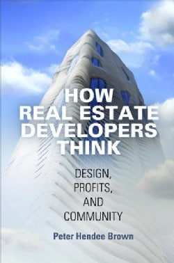 How Real Estate Developers Think: Design, Profits, and Community (Paperback)