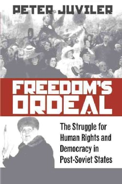 Freedom's Ordeal: The Struggle for Human Rights and Democracy in Post-Soviet States (Hardcover)