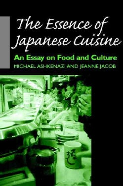 The Essence of Japanese Cuisine: An Essay on Food and Culture (Hardcover)