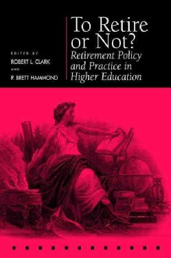 To Retire or Not?: Retirement Policy and Practice in Higher Education (Hardcover)