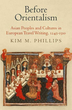 Before Orientalism: Asian Peoples and Cultures in European Travel Writing, 1245-1510 (Hardcover)