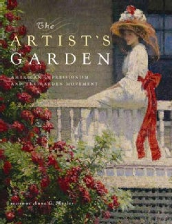 The Artist's Garden: American Impressionism and the Garden Movement (Hardcover)