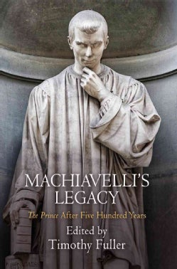 Machiavelli's Legacy: The Prince After Five Hundred Years (Hardcover)