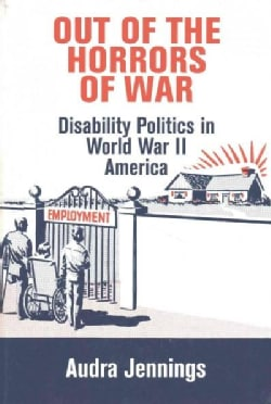Out of the Horrors of War: Disability Politics in World War II America (Hardcover)