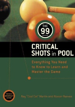 The 99 Critical Shots in Pool: Everything You Need to Know to Learn and Master the Game (Paperback)