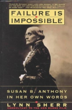 Failure Is Impossible: Susan B. Anthony in Her Own Words (Paperback)