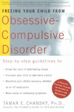 Freeing Your Child from Obsessive-Compulsive Disorder: A Powerful, Practical Program for Parents of Children and ... (Paperback)