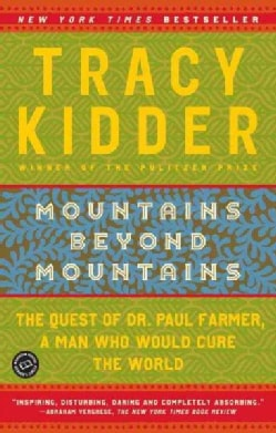 Mountains Beyond Mountains: The Quest of Dr. Paul Farmer, a Man Who Would Cure the World (Paperback)