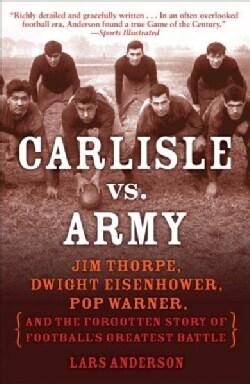 Carlisle vs. Army: Jim Thorpe, Dwight Eisenhower, Pop Warner, and the Forgotten Story of Football's Greatest Battle (Paperback)