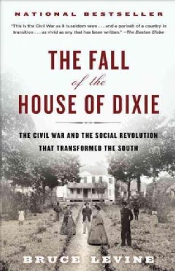 The Fall of the House of Dixie: The Civil War and the Social Revolution That Transformed the South (Paperback)