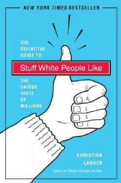 Stuff White People Like: The Definitive Guide to the Unique Taste of Millions (Paperback)
