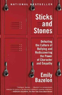 Sticks and Stones: Defeating the Culture of Bullying and Rediscovering the Power of Character and Empathy (Paperback)