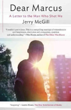 Dear Marcus: A Letter to the Man Who Shot Me (Paperback)