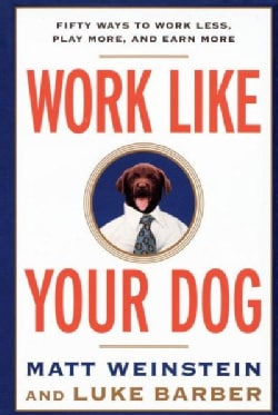 Work Like Your Dog: Fifty Ways to Work Less, Play More, and Earn More (Paperback)