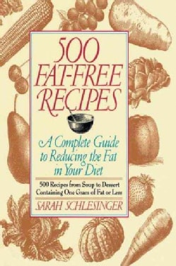 500 Fat Free Recipes: A Complete Guide to Reducing the Fat in Your Diet (Paperback)