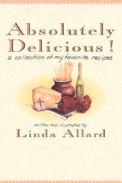 Absolutely Delicious!: A Collection of My Favorite Recipes (Paperback)
