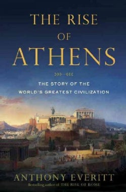 The Rise of Athens: The Story of the World's Greatest Civilization (Hardcover)