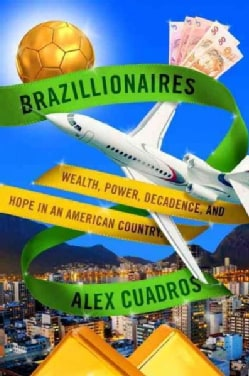 Brazillionaires: Wealth, Power, Decadence, and Hope in an American Country (Hardcover)