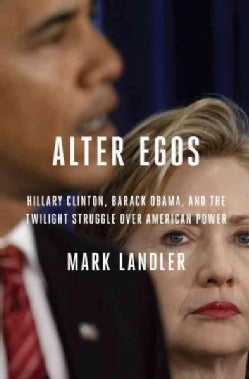 Alter Egos: Hillary Clinton, Barack Obama, and the Twilight Struggle Over American Power (Hardcover)