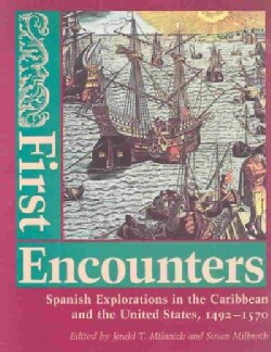 First Encounters: Spanish Explorations in the Caribbean and the United States, 1492-1570 (Paperback)