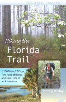 Hiking the Florida Trail: 1,100 Miles, 78 Days, Two Pairs of Boots, and One Heck of an Adventure (Paperback)