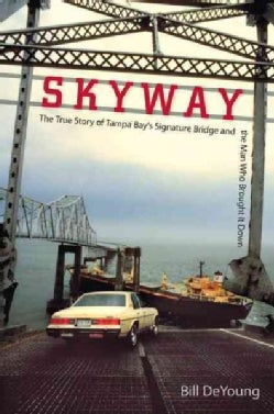 Skyway: The True Story of Tampa Bay's Signature Bridge and the Man Who Brought It Down (Hardcover)