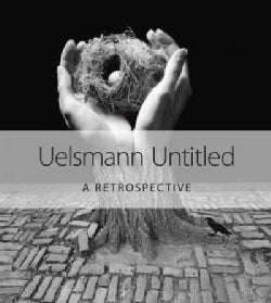 Uelsmann Untitled: A Retrospective (Hardcover)