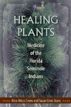 Healing Plants: Medicine of the Florida Seminole Indians (Paperback)