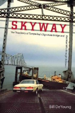 Skyway: The True Story of Tampa Bay's Signature Bridge and the Man Who Brought It Down (Paperback)
