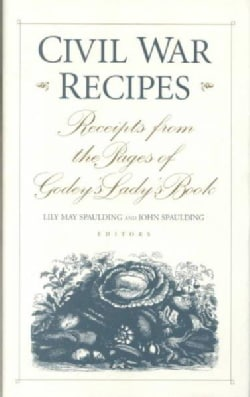 Civil War Recipes: Receipts from the Pages of Godey's Lady's Book (Hardcover)