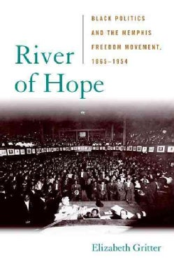 River of Hope: Black Politics and the Memphis Freedom Movement, 1865--1954 (Hardcover)