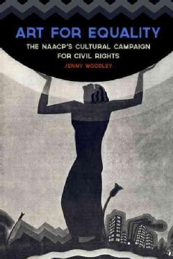 Art for Equality: The NAACP's Cultural Campaign for Civil Rights (Hardcover)