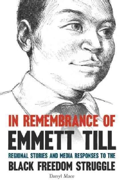 In Remembrance of Emmett Till: Regional Stories and Media Responses to the Black Freedom Struggle (Hardcover)