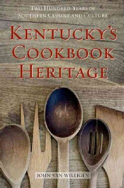 Kentucky's Cookbook Heritage: Two Hundred Years of Southern Cuisine and Culture (Hardcover)