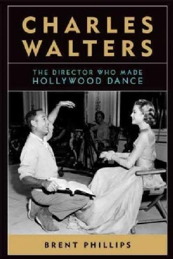 Charles Walters: The Director Who Made Hollywood Dance (Hardcover)